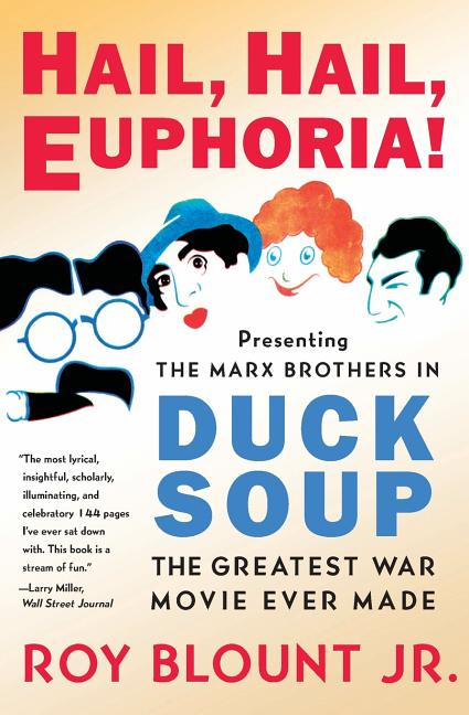 Hail, Hail, Euphoria!: Presenting the Marx Brothers in Duck Soup, the Greatest War Movie Ever...