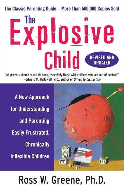The Explosive Child: A New Approach for Understanding and Parenting Easily Frustrated,...