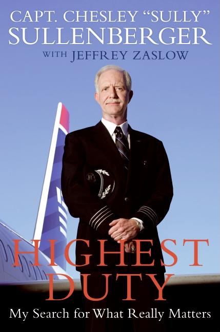 Highest Duty: My Search for What Really Matters. Captain Chesley B. Sullenberger III, Jeffrey Zaslow
