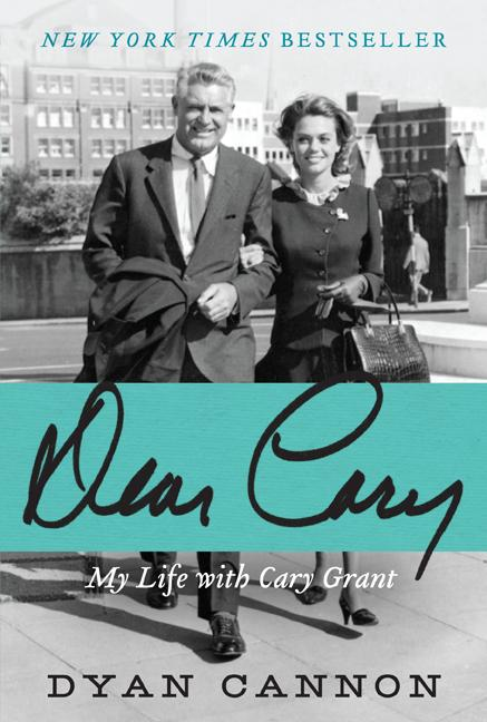 Dear Cary: My Life with Cary Grant. Dyan Cannon