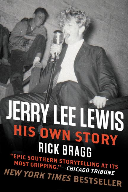 Jerry Lee Lewis: His Own Story. Rick Bragg