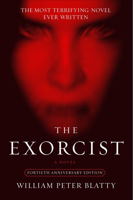 The Exorcist: 40th Anniversary Edition. William Peter Blatty
