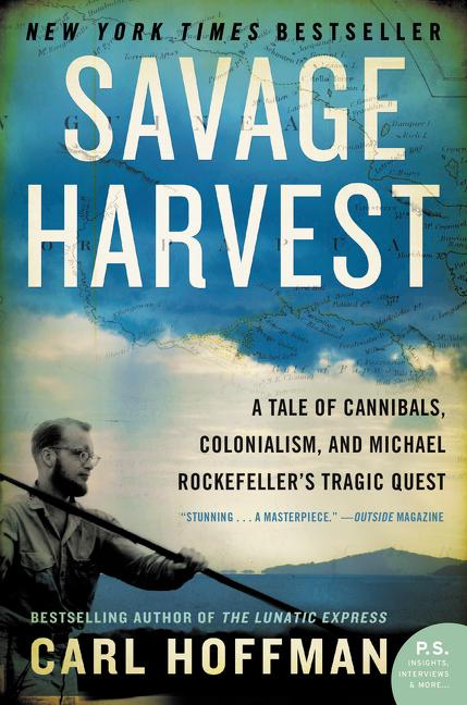 Savage Harvest: A Tale of Cannibals, Colonialism, and Michael Rockefeller's Tragic Quest. Carl...