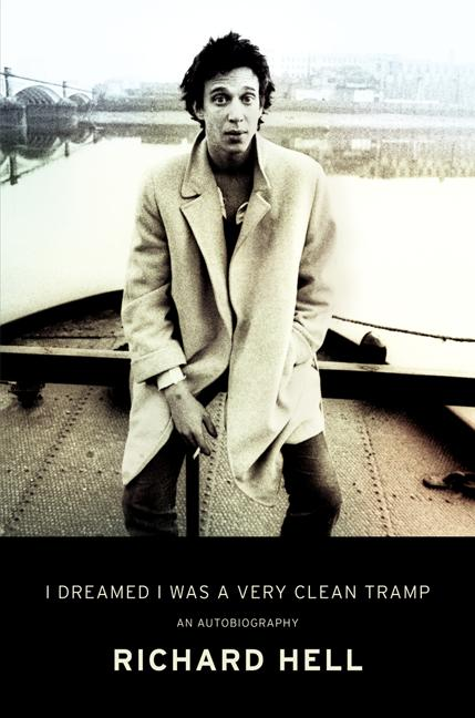I Dreamed I Was a Very Clean Tramp: An Autobiography [SIGNED]. Richard Hell.