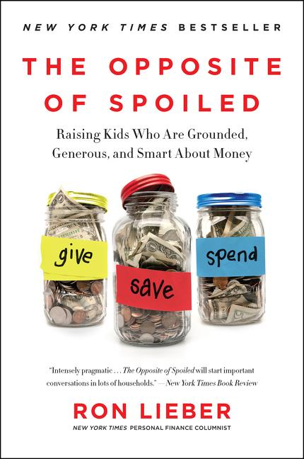 The Opposite of Spoiled: Raising Kids Who Are Grounded, Generous, and Smart About Money. Ron Lieber.