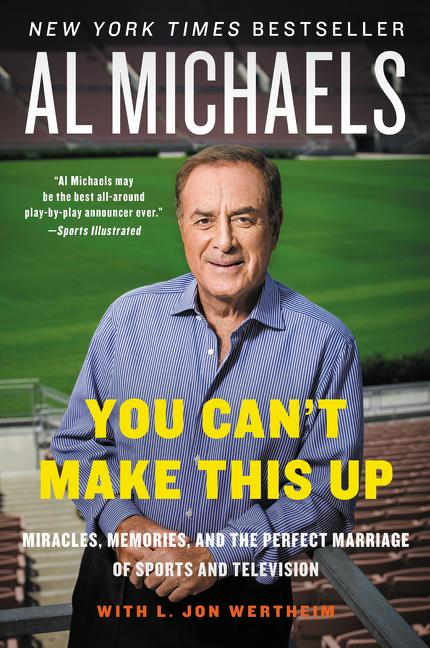 You Can't Make This Up: Miracles, Memories, and the Perfect Marriage of Sports and Television. Al Michaels, L. Jon Wertheim.
