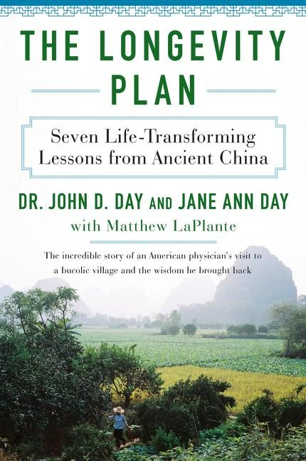 The Longevity Plan: Seven Life-Transforming Lessons from Ancient China. John D. Day M. D., Jane...