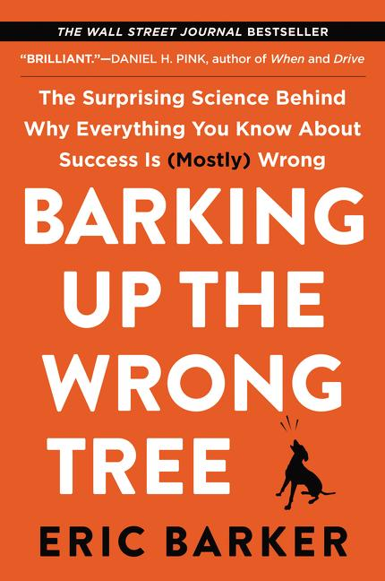 Barking Up the Wrong Tree: The Surprising Science Behind Why Everything You Know About Success Is...
