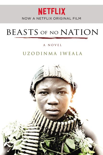 Beasts of No Nation Movie Tie-in: A Novel. Uzodinma Iweala