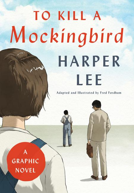 To Kill a Mockingbird: A Graphic Novel. Harper Lee, Fred Fordham