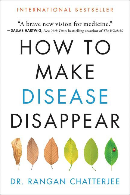 How to Make Disease Disappear. Rangan Chatterjee