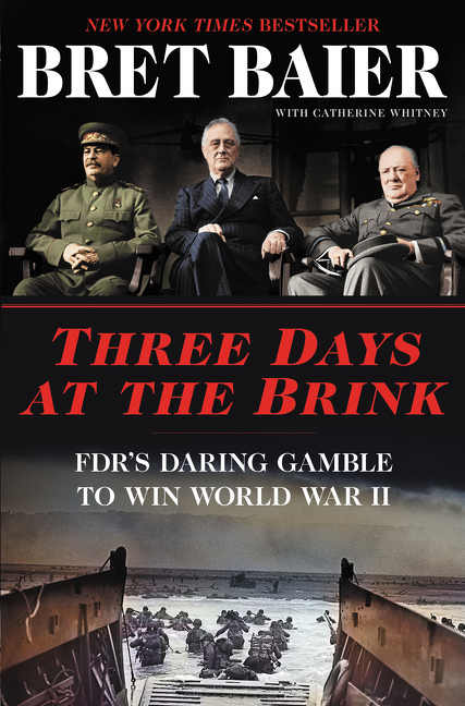 Three Days at the Brink: FDR's Daring Gamble to Win World War II (Three Days Series). Bret Baier,...