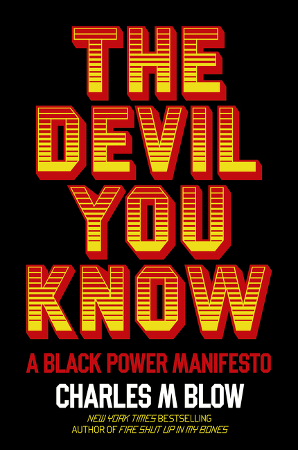 The Devil You Know: A Black Power Manifesto. Charles M. Blow