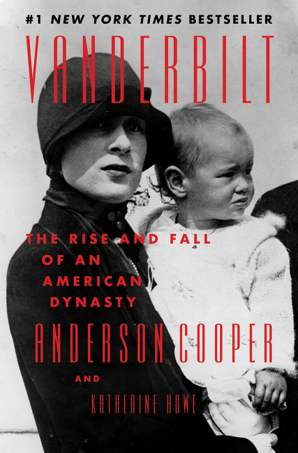 Vanderbilt: The Rise and Fall of an American Dynasty. Anderson Cooper, Katherine Howe.