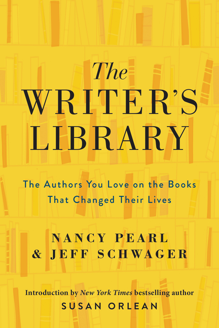 The Writer's Library: The Authors You Love on the Books That Changed Their Lives. Nancy Pearl, Jeff Schwager.