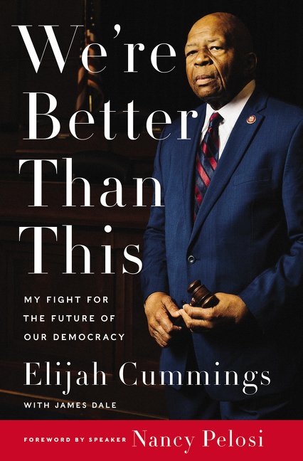 We're Better Than This: My Fight for the Future of Our Democracy. Elijah Cummings, James Dale.