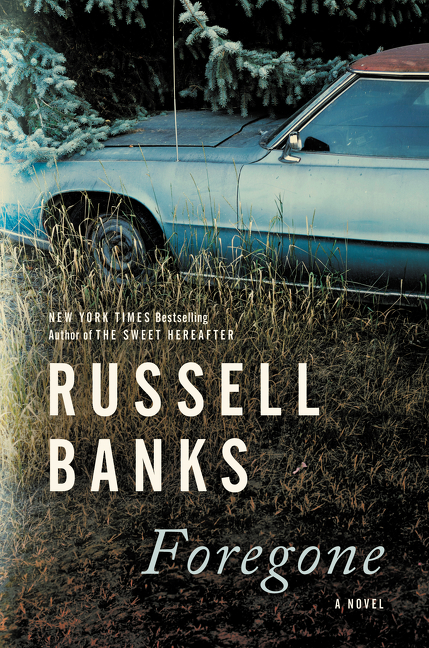 Foregone: A Novel. Russell Banks