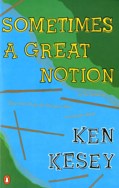 Sometimes a Great Notion. Ken Kesey.