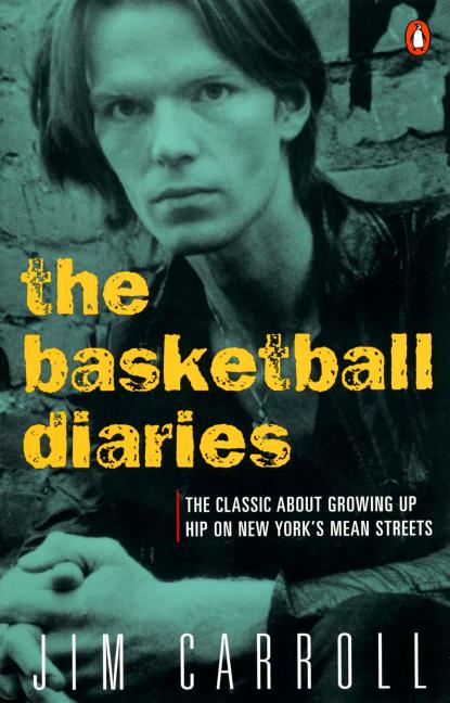 The Basketball Diaries: The Classic About Growing Up Hip on New York's Mean Streets. Jim Carroll