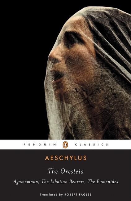 The Oresteia: Agamemnon; The Libation Bearers; The Eumenides. Aeschylus