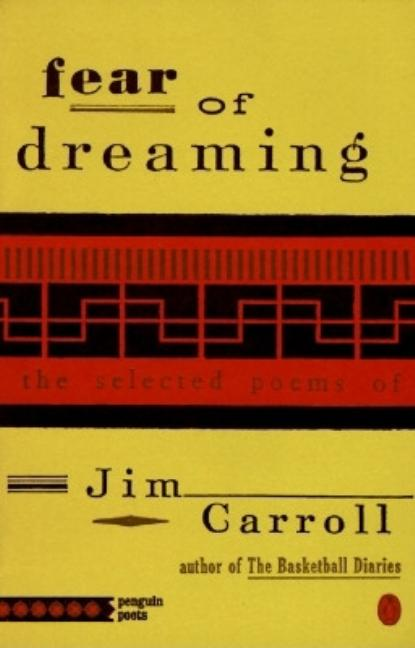 Fear of Dreaming: The Selected Poems (Penguin Poets). Jim Carroll