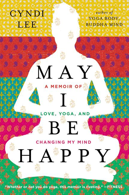 May I Be Happy: A Memoir of Love, Yoga, and Changing My Mind. Cyndi Lee