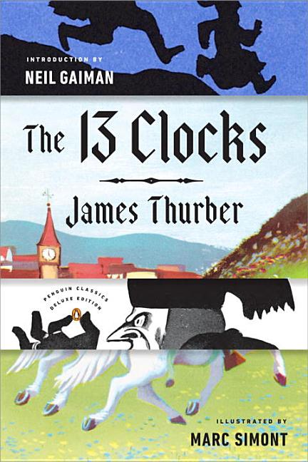 The 13 Clocks: (Penguin Classics Deluxe Edition). James Thurber