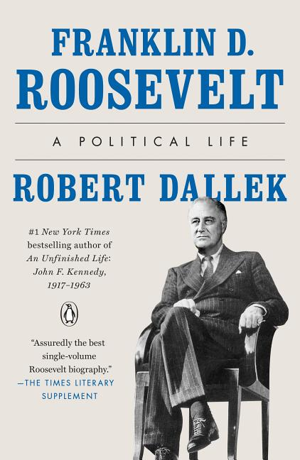 Franklin D. Roosevelt: A Political Life. Robert Dallek