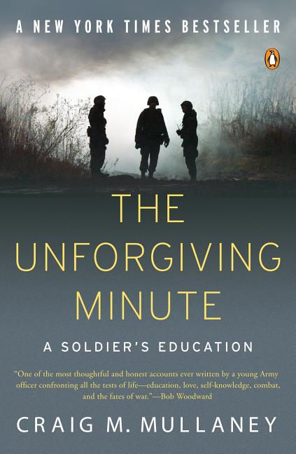 The Unforgiving Minute: A Soldier's Education. Craig M. Mullaney