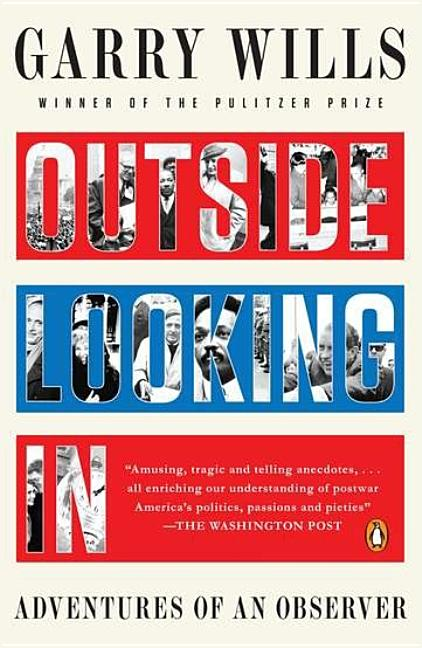 Outside Looking In: Adventures of an Observer. Garry Wills