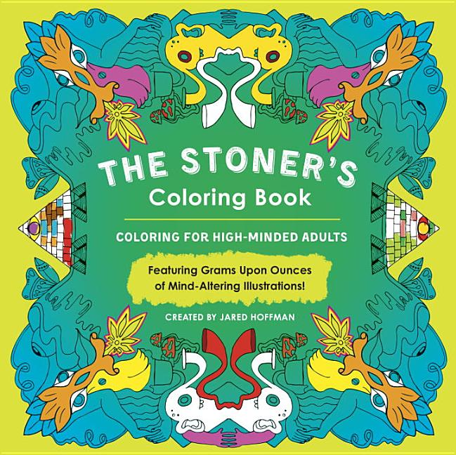 The Stoner's Coloring Book: Coloring for High-Minded Adults. Jared Hoffman.