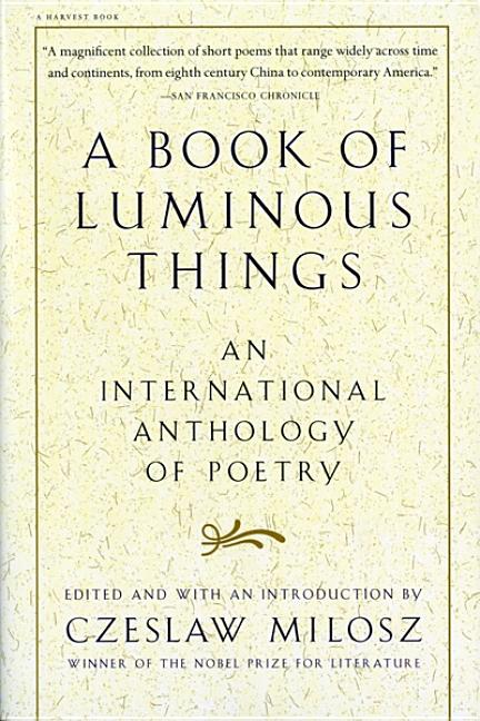 A Book of Luminous Things: An International Anthology of Poetry. Czeslaw Milosz