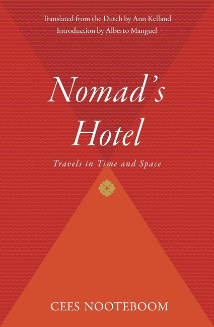Nomad's Hotel: Travels in Time and Space. Cees Nooteboom