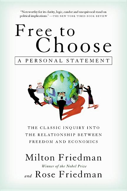 Free to Choose: A Personal Statement. Milton Friedman, Rose Friedman