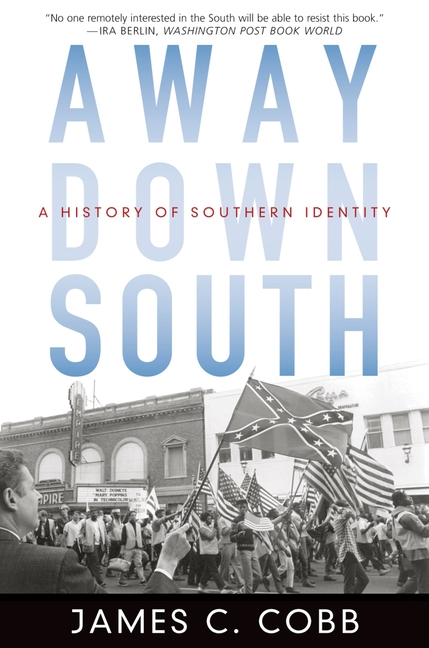 Away Down South: A History of Southern Identity. James C. Cobb.