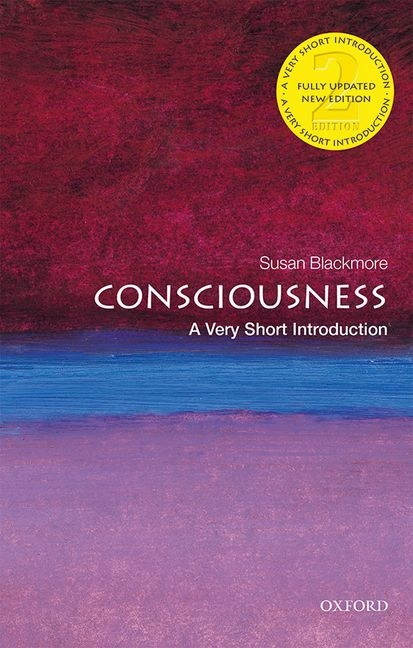 Consciousness: A Very Short Introduction (Very Short Introductions). Susan Blackmore