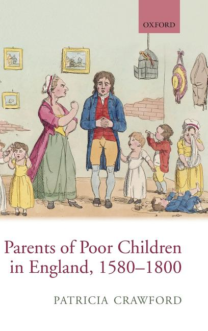 Parents of Poor Children in England, 1580-1800. Patricia Crawford