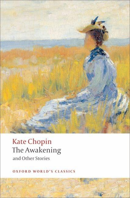 The Awakening: And Other Stories (Oxford World's Classics). Kate Chopin