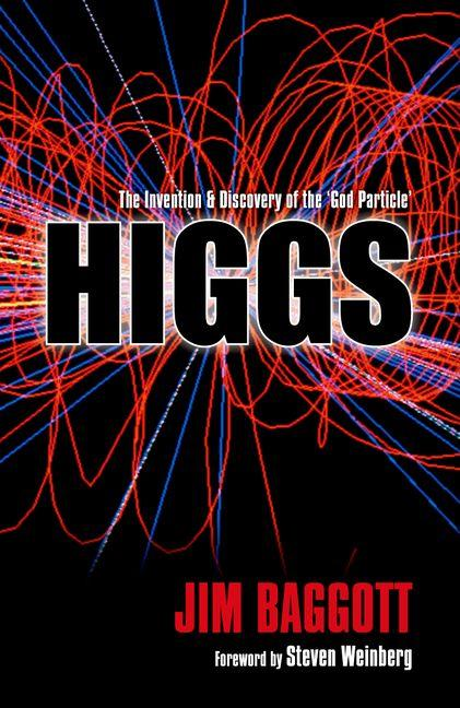 Higgs: The Invention and Discovery of the 'God Particle'. Jim Baggott