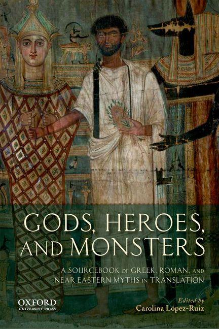 Gods, Heroes, and Monsters: A Sourcebook of Greek, Roman, and Near Eastern Myths in Translation....