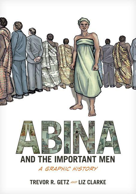 Abina and the Important Men: A Graphic History. Trevor R. Getz