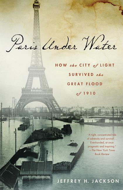 Paris Under Water: How The City Of Light Survived The Great Flood Of 1910 [Signed]. Jeffrey H....