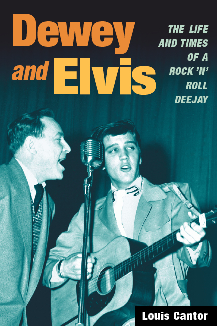 Dewey and Elvis: The Life and Times of a Rock 'n' Roll Deejay (Music in American Life). Louis Cantor.