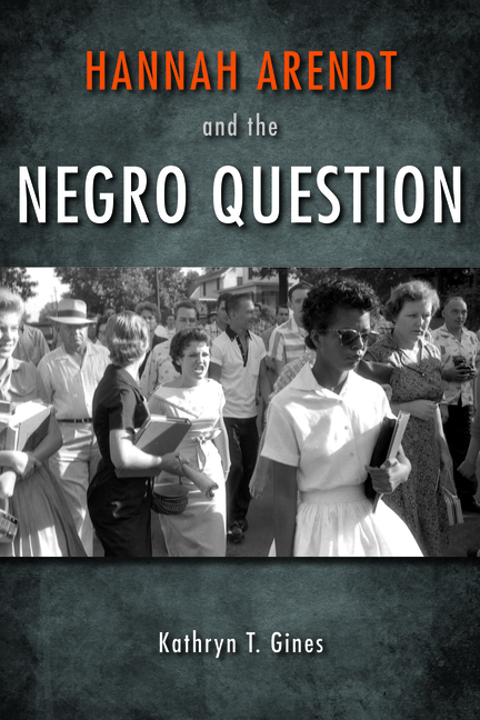 Hannah Arendt and the Negro Question. Kathryn T. Gines