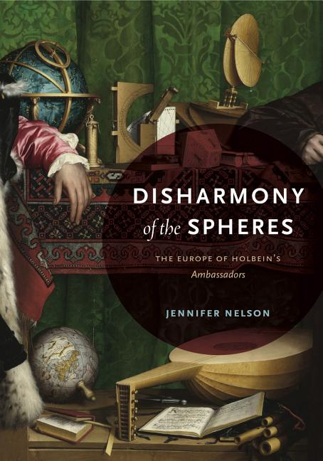 Disharmony of the Spheres: The Europe of Holbein's Ambassadors. Jennifer Nelson