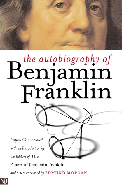The Autobiography of Benjamin Franklin: Second Edition (Yale Nota Bene). Benjamin Franklin