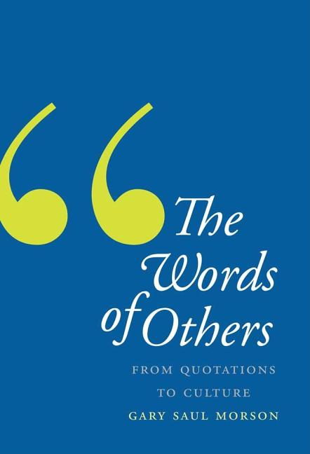 The Words of Others: From Quotations to Culture. Gary Saul Morson.