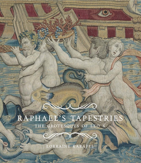 Raphael's Tapestries: The Grotesques of Leo X. Lorraine Karafel