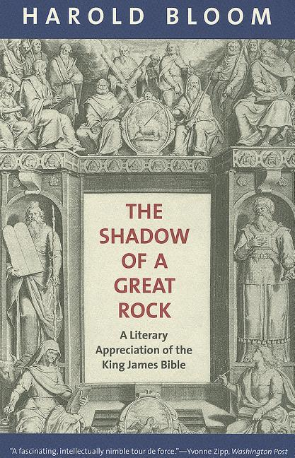 The Shadow of a Great Rock: A Literary Appreciation of the King James Bible. Harold Bloom.