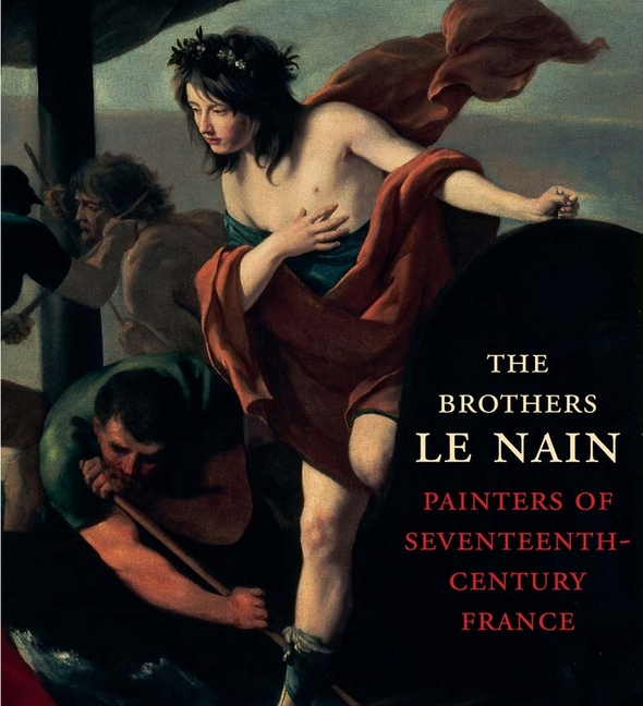 The Brothers Le Nain: Painters of Seventeenth-Century France. C. D. Dickerson III, Esther Bell